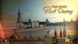 """""""Tình khúc Bạch Dương"""" – Bộ phim lắng đọng cảm xúc về cuộc sống, tình yêu của du học sinh Việt Nam tại Nga"""