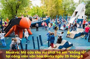 """Moskva: Mở cửa khu vui chơi trẻ em """"khổng lồ"""" tại công viên văn hóa Gorky ngày 25 tháng 8"""