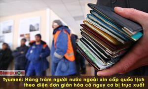 Tyumen: Hàng trăm người nước ngoài xin cấp quốc tịch theo diện đơn giản hóa có nguy cơ bị trục xuất