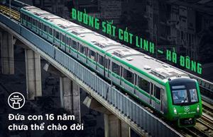 Đường sắt Cát Linh - Hà Đông: Đứa con 16 năm chưa thể trả lời