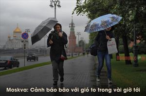 Moskva: Cảnh báo bão với gió cực mạnh trong vài giờ tới