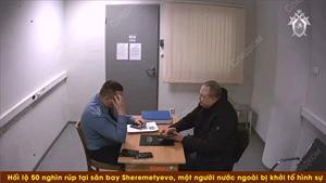 Hối lộ 50 nghìn rúp tại sân bay Sheremetyevo, một người nước ngoài bị khởi tố hình sự