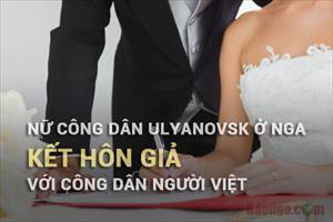 Nữ cư dân Ulyanovsk ở Nga kết hôn giả với công dân người Việt