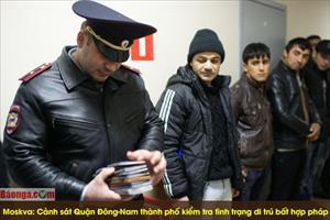 Moskva: Cảnh sát Quận Đông-Nam thành phố kiểm tra tình trạng di trú bất hợp pháp