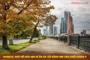 Moskva: Thời tiết hứa hẹn sẽ ấm áp, có nắng đẹp vào cuối tháng 9