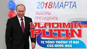 Vladimir Putin - Vị Tổng thống vĩ đại của nước Nga
