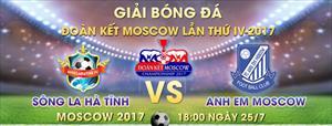 Bóng đá Đoàn Kết Moscow: Thông tin trước 2 trận đấu ngày 25/7