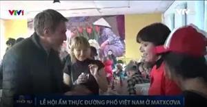 Video: Lễ hội ẩm thực đường phố Việt Nam ở Moskva