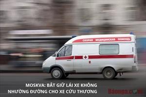 Moskva: Bắt giữ lái xe không nhường đường cho xe cứu thương